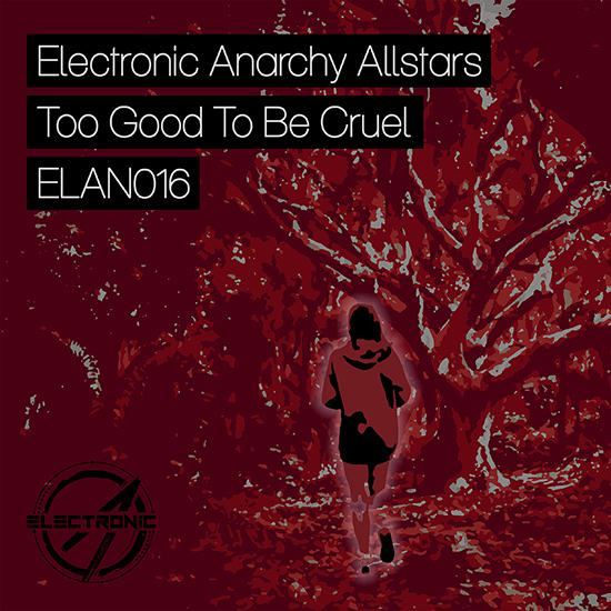Electronic Anarchy Allstars - Too Good To Be Cruel [Cover]